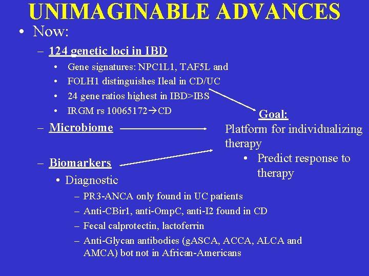UNIMAGINABLE ADVANCES • Now: – 124 genetic loci in IBD • • Gene signatures: