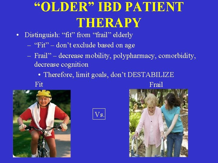 """""""OLDER"""" IBD PATIENT THERAPY • Distinguish: """"fit"""" from """"frail"""" elderly – """"Fit"""" – don't"""