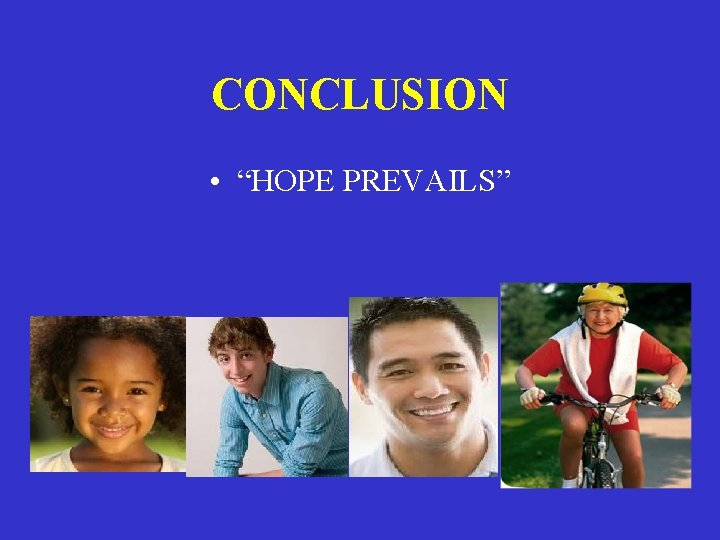 """CONCLUSION • """"HOPE PREVAILS"""""""