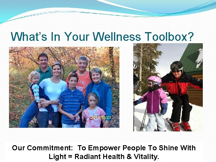 What's In Your Wellness Toolbox? Our Commitment: To Empower People To Shine With Light