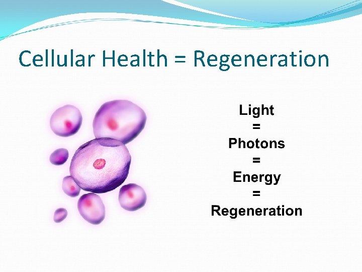 Cellular Health = Regeneration
