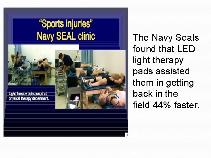 The Navy Seals found that LED light therapy pads assisted them in getting back