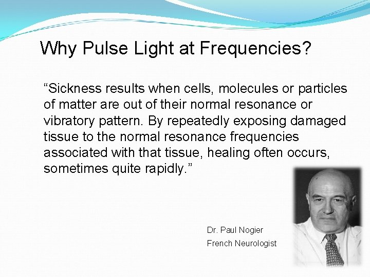 """Why Pulse Light at Frequencies? """"Sickness results when cells, molecules or particles of matter"""