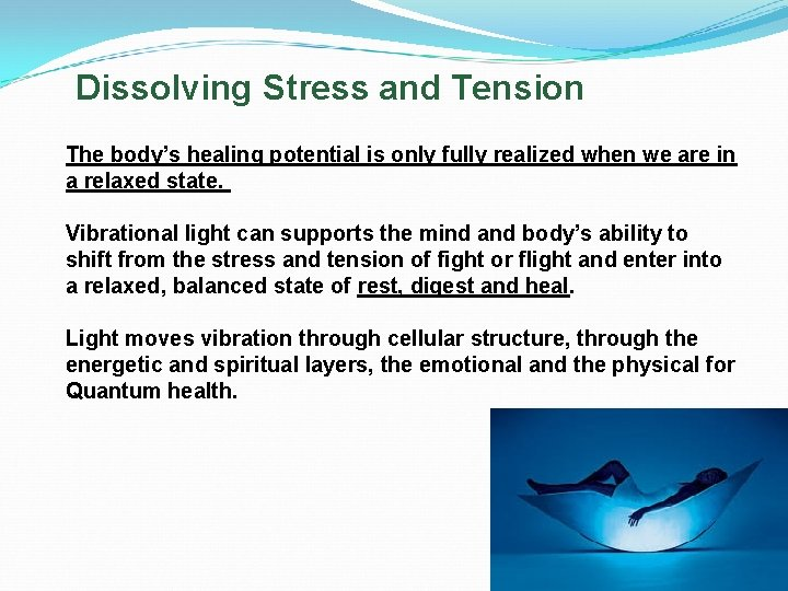 Dissolving Stress and Tension The body's healing potential is only fully realized when we