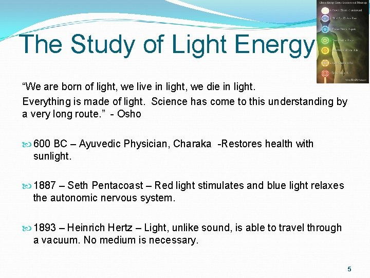 """The Study of Light Energy """"We are born of light, we live in light,"""