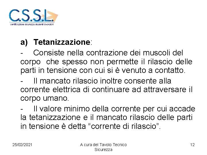 a) Tetanizzazione: - Consiste nella contrazione dei muscoli del corpo che spesso non permette