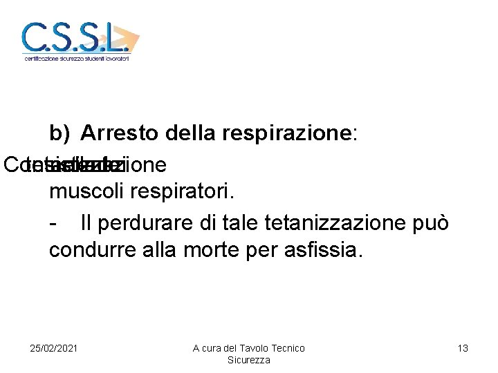 b) Arresto della respirazione: Consistente tetanizzazione nella dei muscoli respiratori. - Il perdurare di