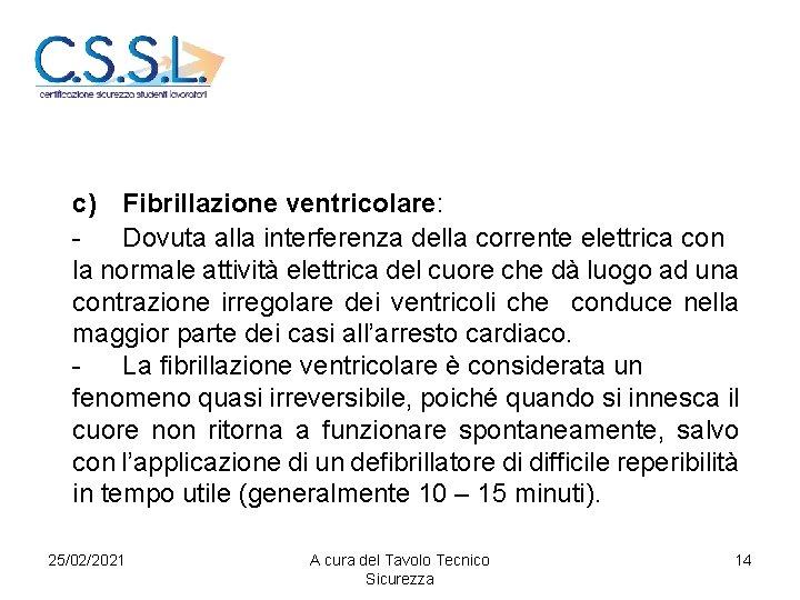 c) Fibrillazione ventricolare: Dovuta alla interferenza della corrente elettrica con la normale attività elettrica