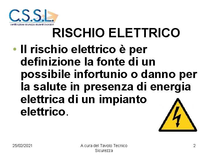 RISCHIO ELETTRICO • Il rischio elettrico è per definizione la fonte di un possibile