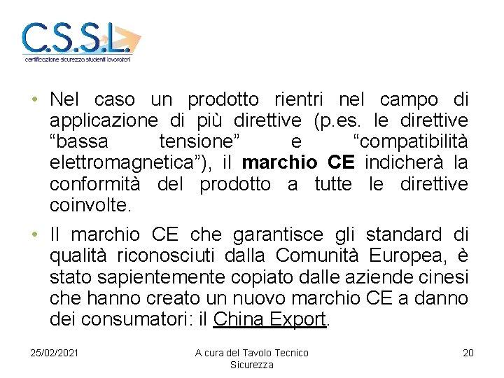 • Nel caso un prodotto rientri nel campo di applicazione di più direttive