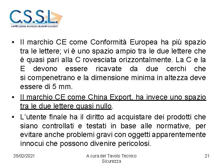 • Il marchio CE come Conformità Europea ha più spazio tra le lettere;
