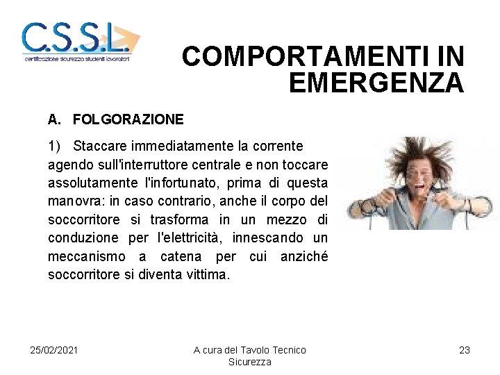 COMPORTAMENTI IN EMERGENZA A. FOLGORAZIONE 1) Staccare immediatamente la corrente agendo sull'interruttore centrale