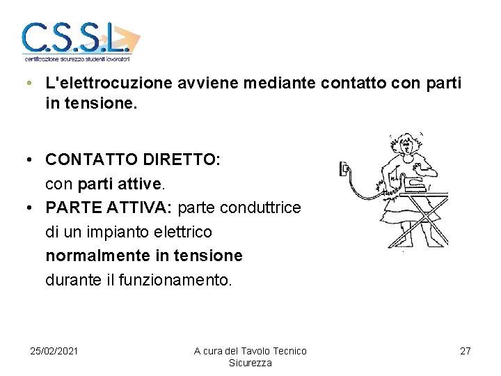 • L'elettrocuzione avviene mediante contatto con parti in tensione. • CONTATTO DIRETTO: con
