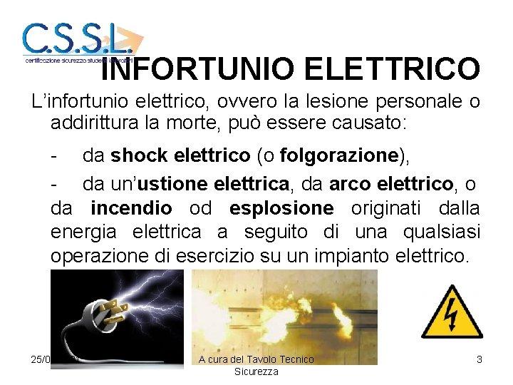 INFORTUNIO ELETTRICO L'infortunio elettrico, ovvero la lesione personale o addirittura la morte, può essere
