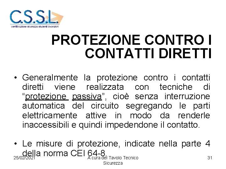 PROTEZIONE CONTRO I CONTATTI DIRETTI • Generalmente la protezione contro i contatti diretti viene
