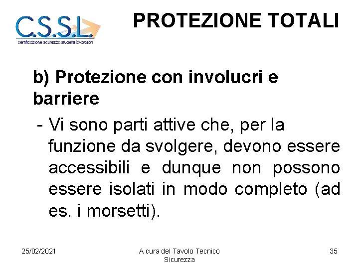 PROTEZIONE TOTALI b) Protezione con involucri e barriere - Vi sono parti attive che,