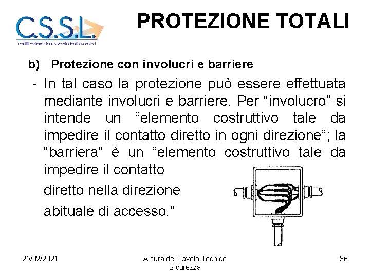 PROTEZIONE TOTALI b) Protezione con involucri e barriere - In tal caso la protezione