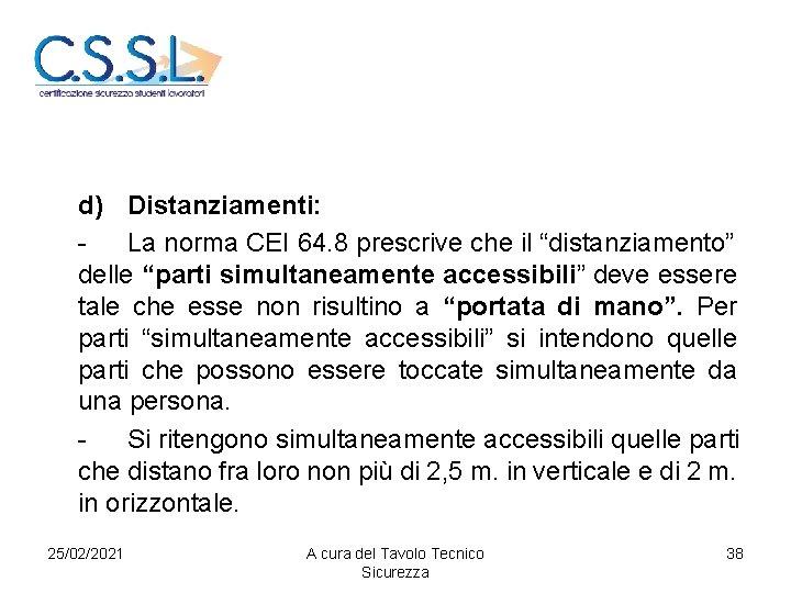 """d) Distanziamenti: La norma CEI 64. 8 prescrive che il """"distanziamento"""" delle """"parti simultaneamente"""