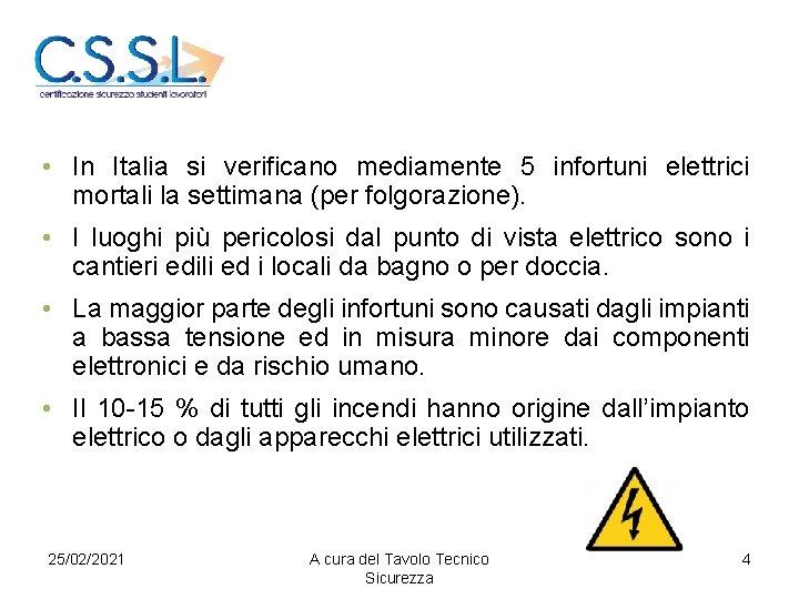 • In Italia si verificano mediamente 5 infortuni elettrici mortali la settimana (per