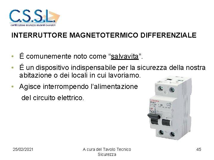 """INTERRUTTORE MAGNETOTERMICO DIFFERENZIALE • É comunemente noto come """"salvavita"""". • É un dispositivo indispensabile"""