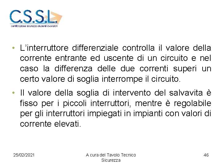 • L'interruttore differenziale controlla il valore della corrente entrante ed uscente di un