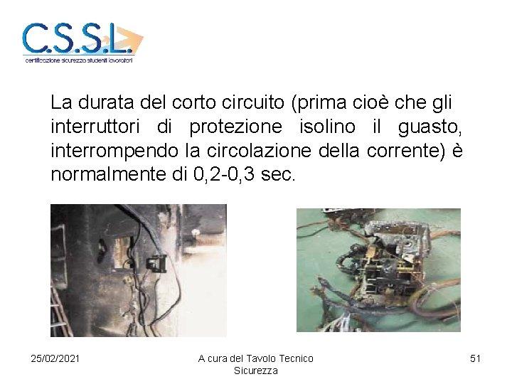 La durata del corto circuito (prima cioè che gli interruttori di protezione isolino il