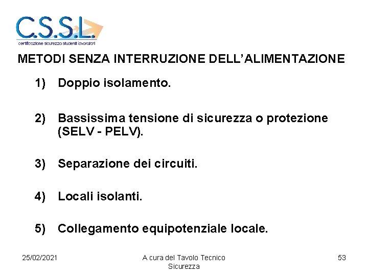 METODI SENZA INTERRUZIONE DELL'ALIMENTAZIONE 1) Doppio isolamento. 2) Bassissima tensione di sicurezza o protezione