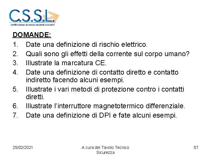 DOMANDE: 1. Date una definizione di rischio elettrico. 2. Quali sono gli effetti della