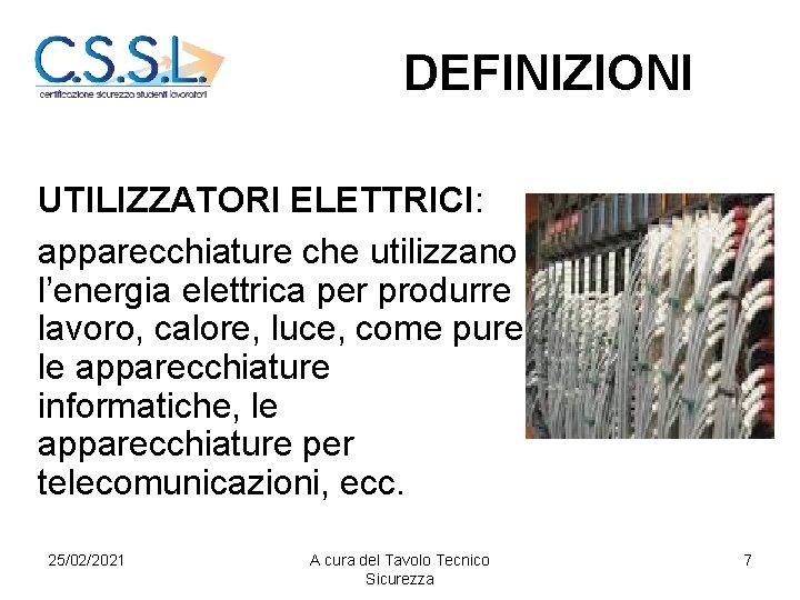 DEFINIZIONI UTILIZZATORI ELETTRICI: apparecchiature che utilizzano l'energia elettrica per produrre lavoro, calore, luce, come