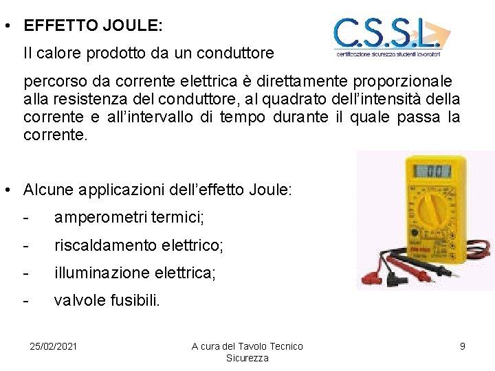 • EFFETTO JOULE: Il calore prodotto da un conduttore percorso da corrente elettrica