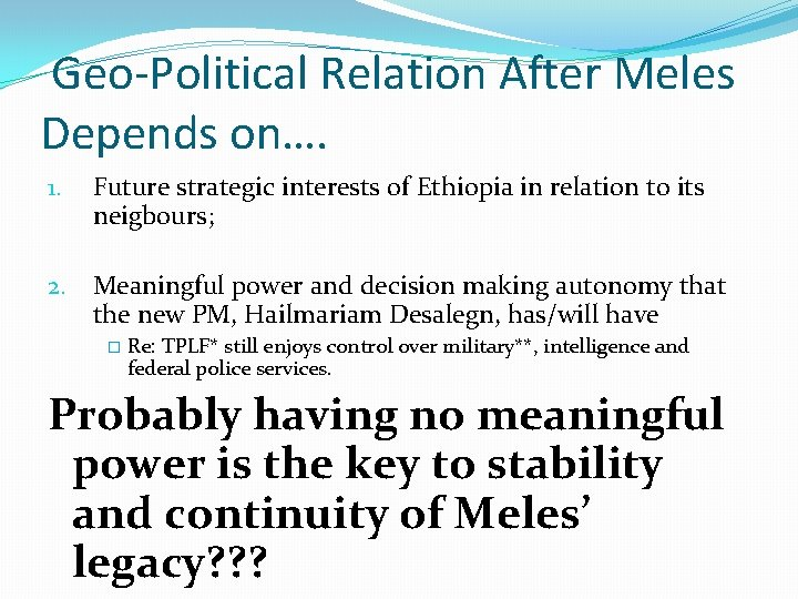 Geo-Political Relation After Meles Depends on…. 1. Future strategic interests of Ethiopia in relation