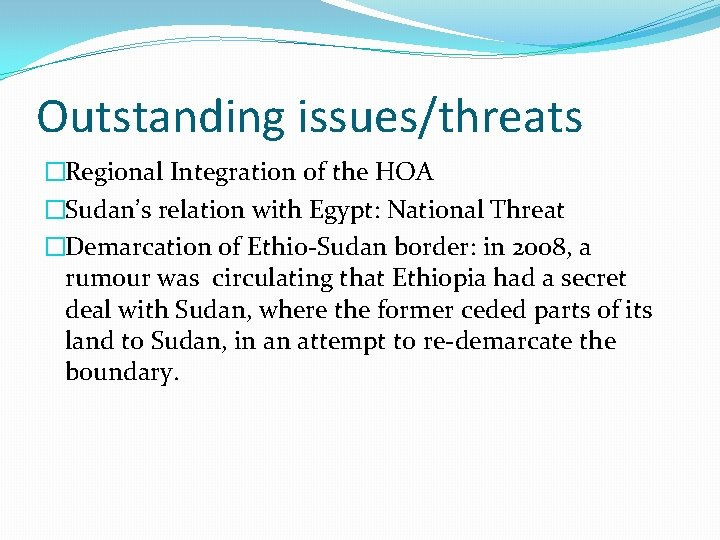 Outstanding issues/threats �Regional Integration of the HOA �Sudan's relation with Egypt: National Threat �Demarcation