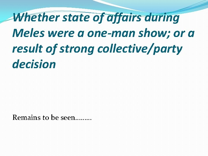 Whether state of affairs during Meles were a one-man show; or a result of