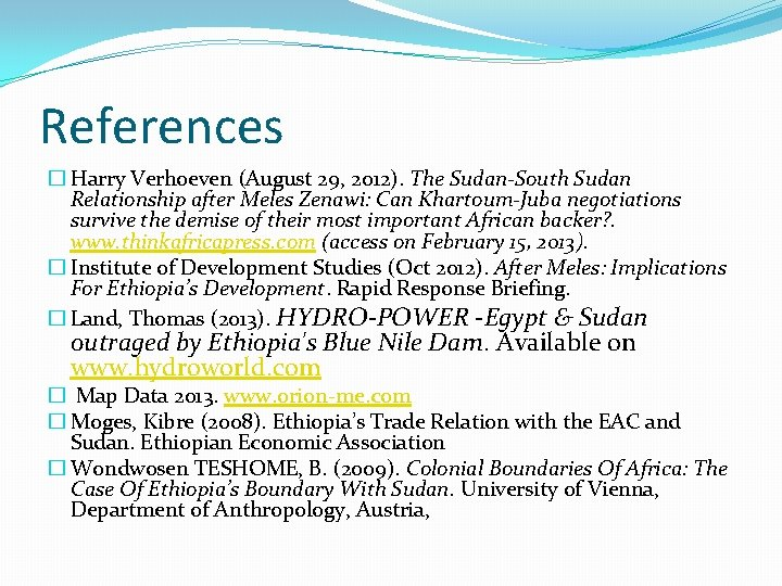 References � Harry Verhoeven (August 29, 2012). The Sudan-South Sudan Relationship after Meles Zenawi: