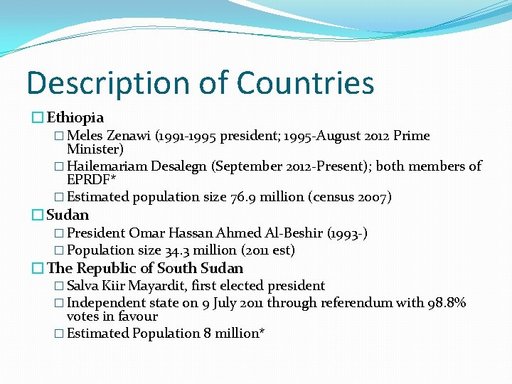 Description of Countries �Ethiopia � Meles Zenawi (1991 -1995 president; 1995 -August 2012 Prime