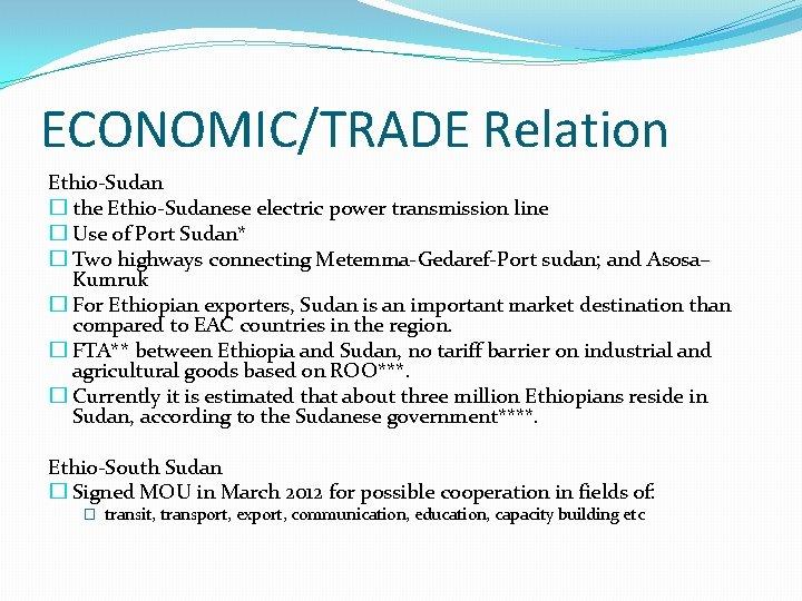 ECONOMIC/TRADE Relation Ethio-Sudan � the Ethio-Sudanese electric power transmission line � Use of Port