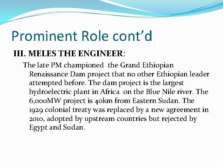 Prominent Role cont'd III. MELES THE ENGINEER: The late PM championed the Grand Ethiopian