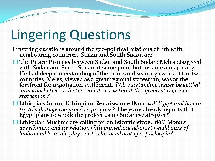 Lingering Questions Lingering questions around the geo-political relations of Eth with neigbouring countries, Sudan