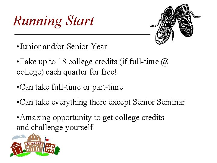 Running Start • Junior and/or Senior Year • Take up to 18 college credits