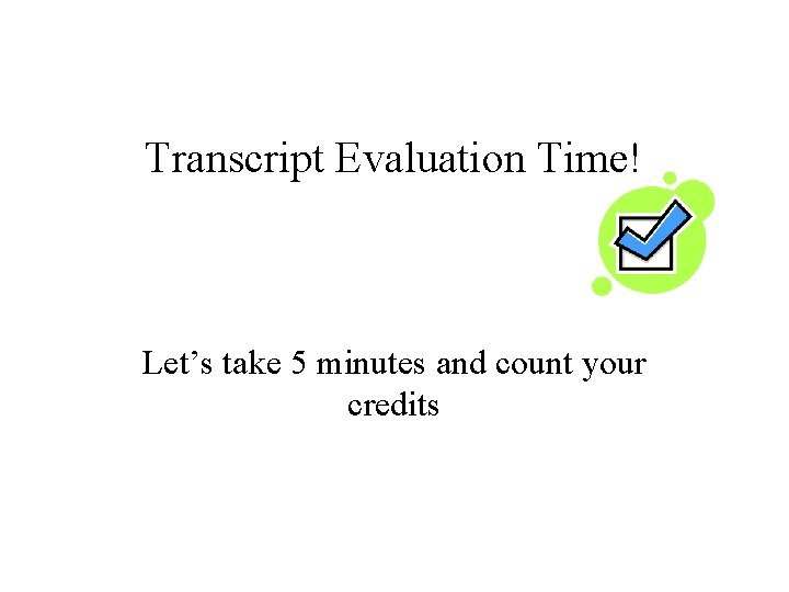Transcript Evaluation Time! Let's take 5 minutes and count your credits