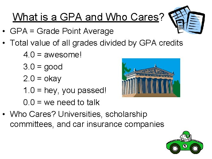 What is a GPA and Who Cares? • GPA = Grade Point Average •