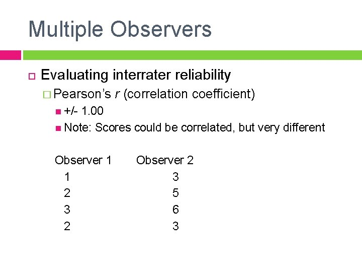 Multiple Observers Evaluating interrater reliability � Pearson's r (correlation coefficient) +/- 1. 00 Note: