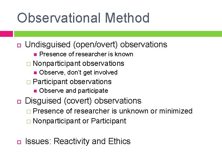 Observational Method Undisguised (open/overt) observations Presence of researcher is known � Nonparticipant Observe, don't