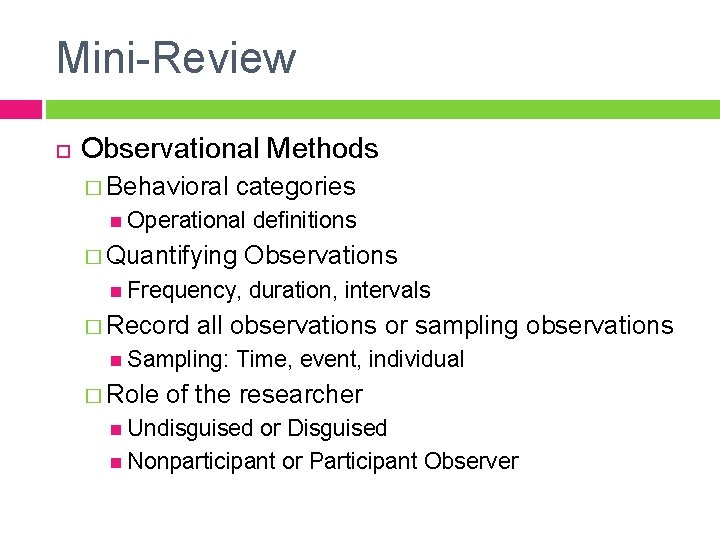 Mini-Review Observational Methods � Behavioral categories Operational � Quantifying Frequency, � Record Observations duration,