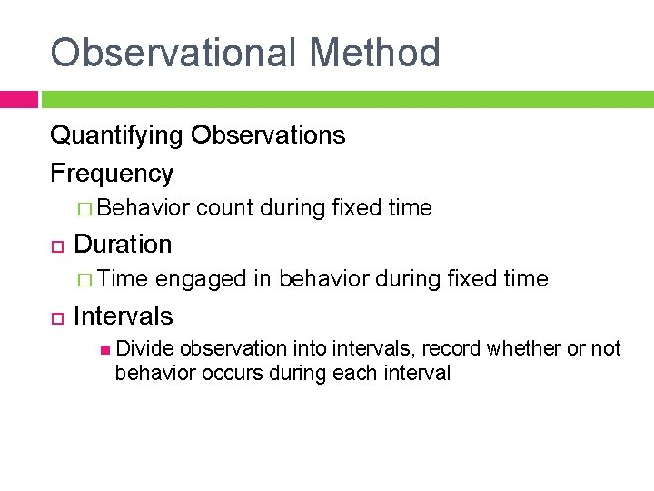 Observational Method Quantifying Observations Frequency � Behavior Duration � Time count during fixed time