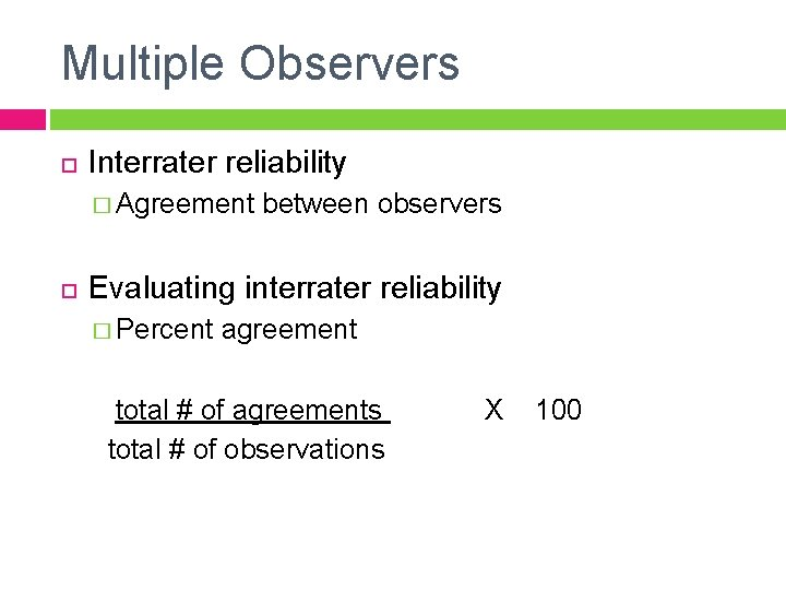 Multiple Observers Interrater reliability � Agreement between observers Evaluating interrater reliability � Percent agreement