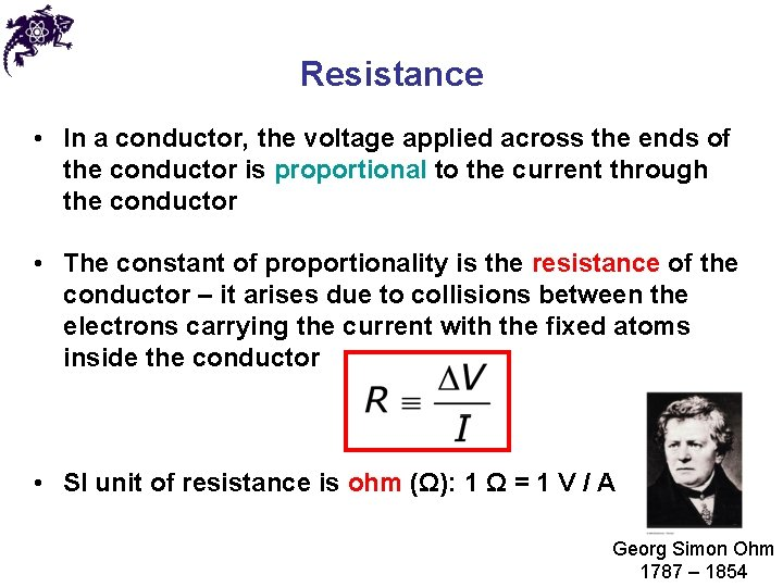 Resistance • In a conductor, the voltage applied across the ends of the conductor