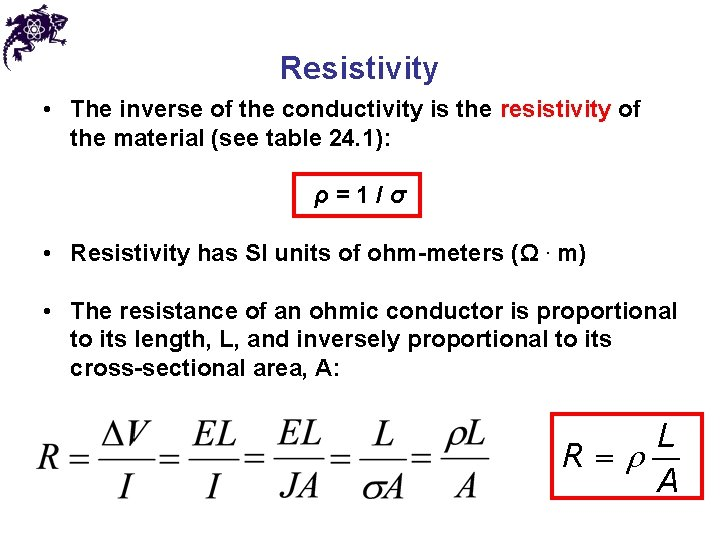 Resistivity • The inverse of the conductivity is the resistivity of the material (see