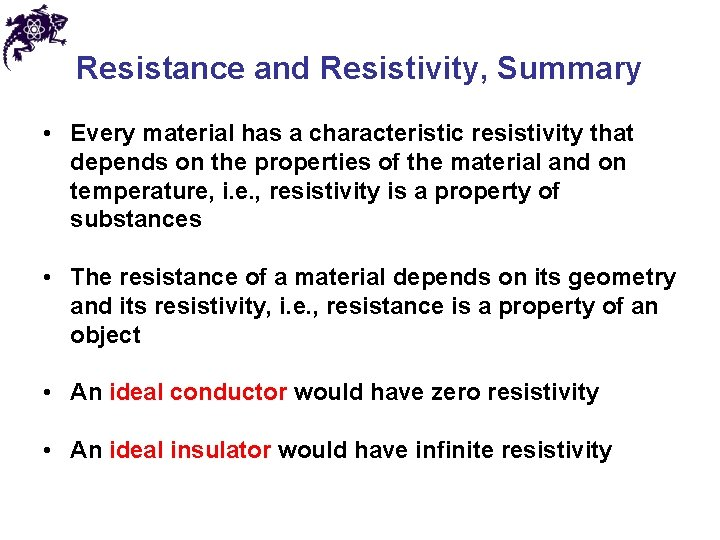 Resistance and Resistivity, Summary • Every material has a characteristic resistivity that depends on