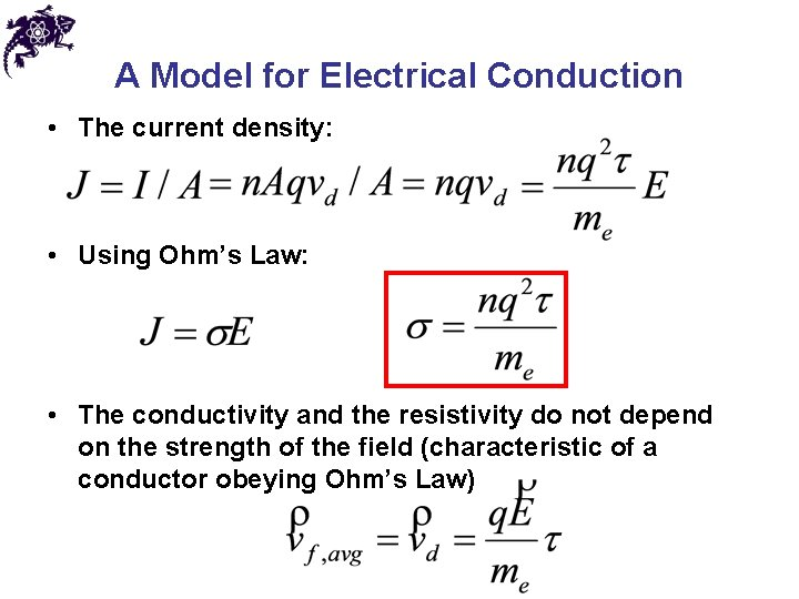 A Model for Electrical Conduction • The current density: • Using Ohm's Law: •